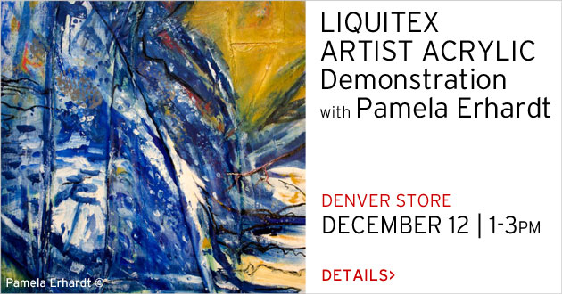 Liquitex Demo with Pamela Erhardt, Colo. Springs, December 5; Denver, December 12; SATURDAY, 1-3pm, REGISTRATION REQUIRED