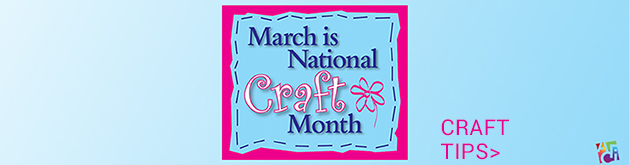 March is National Craft Month: check out craft tips