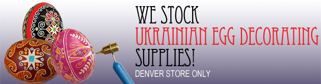 Come in or call for Ukrainian Egg Decorating Supplies, Denver store only